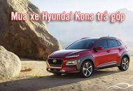 Mua xe Hyundai Kona trả góp