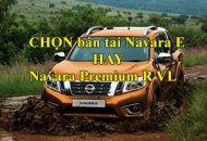 Chọn bán tải Navara E hay Navara Premium R VL